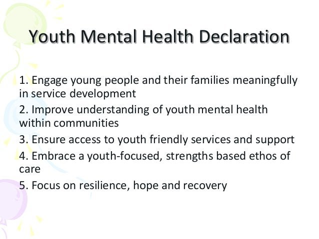 Youth Mental Health Declaration 1. Engage young people and their families meaningfully in service development 2. Improve u...