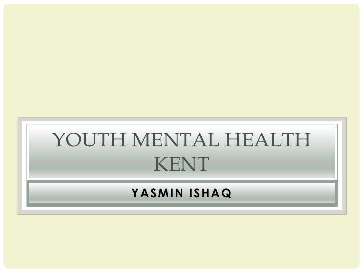 YOUTH MENTAL HEALTH       KENT     YASMIN ISHAQ
