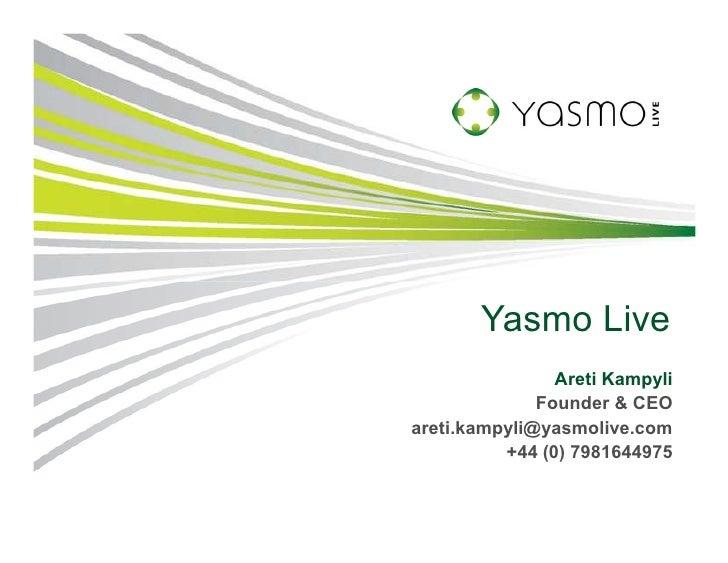 Yasmo Live                 Areti Kampyli               Founder & CEO areti.kampyli@yasmolive.com           +44 (0) 7981644...