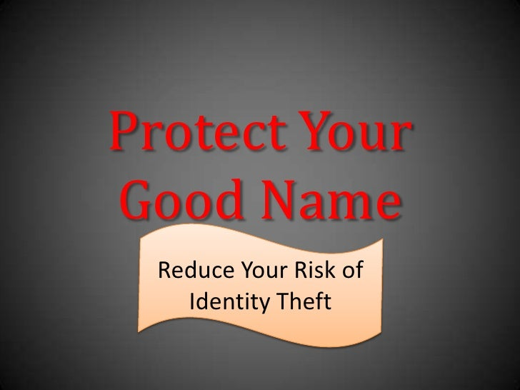 Protect Your Good Name<br />Reduce Your Risk of Identity Theft<br />