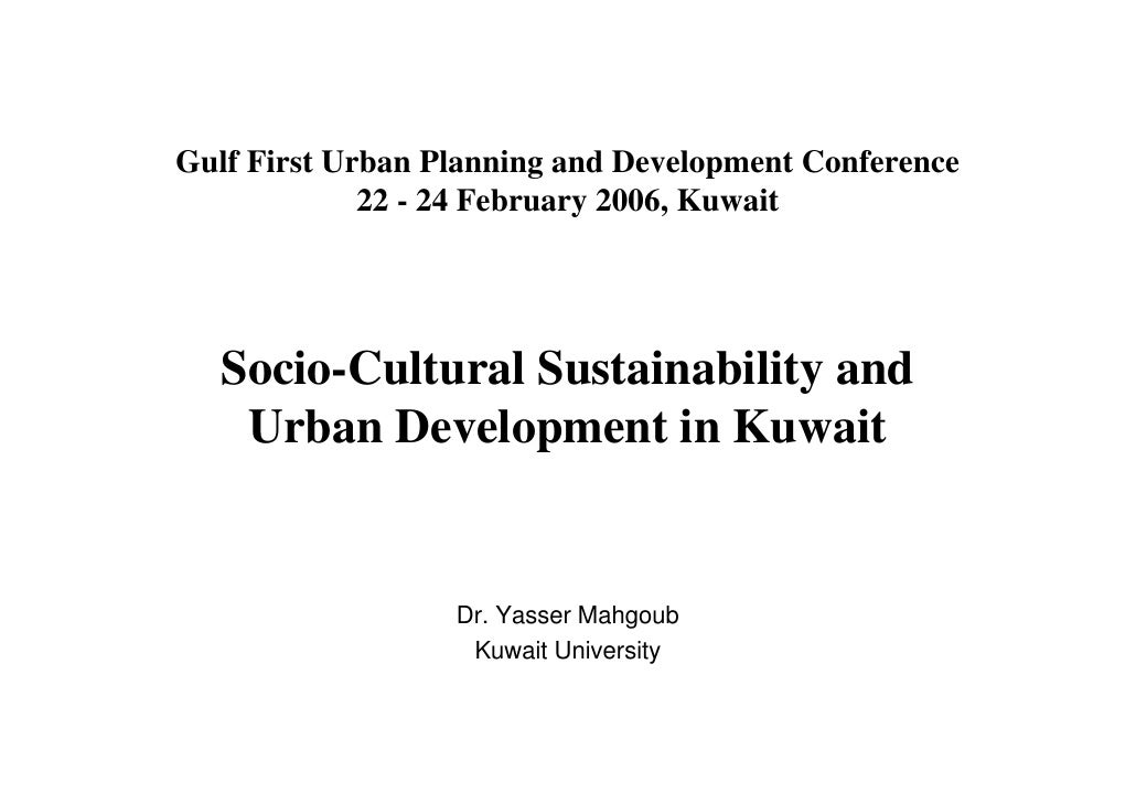 Gulf First Urban Planning and Development Conference              22 - 24 February 2006, Kuwait        Socio-Cultural Sust...