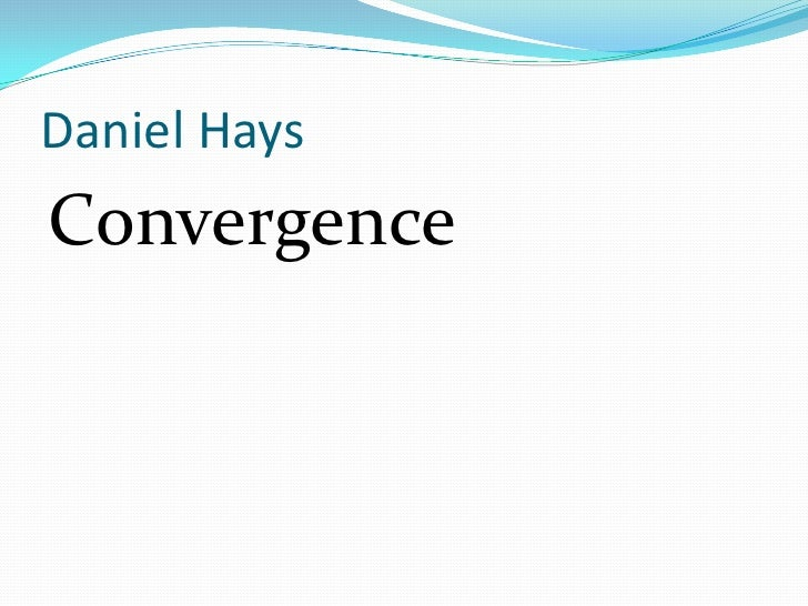Daniel Hays<br />Convergence <br />