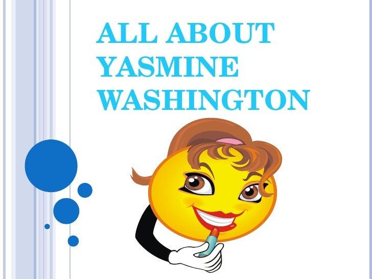 ALL ABOUT YASMINE WASHINGTON