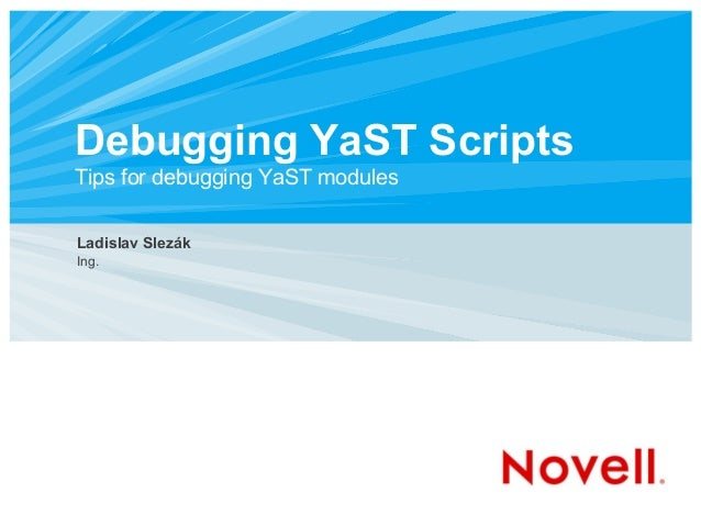 Debugging YaST ScriptsTips for debugging YaST modulesLadislav SlezákIng.