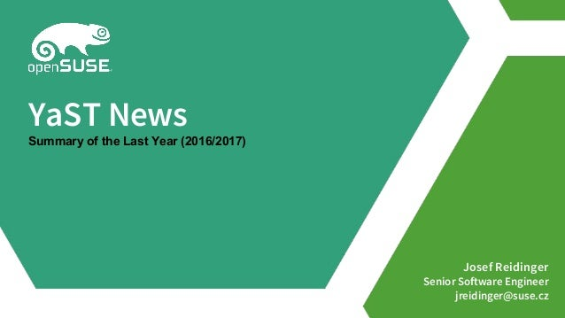 Josef Reidinger Senior Software Engineer jreidinger@suse.cz YaST News Summary of the Last Year (2016/2017)