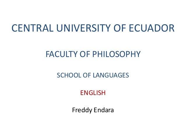 CENTRAL UNIVERSITY OF ECUADOR FACULTY OF PHILOSOPHY SCHOOL OF LANGUAGES ENGLISH Freddy Endara
