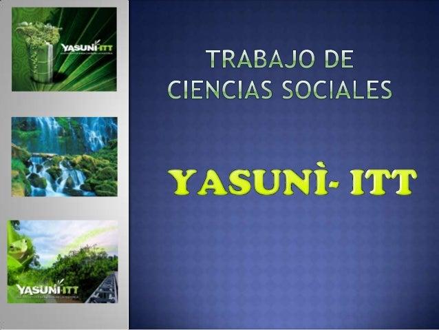  Según la iniciativa Yasuni-itt el estado ecuatoriano se deberá comprometer a dejar bajo tierra, de forma indefinida, alr...