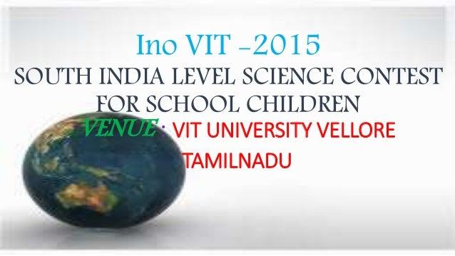 Ino VIT -2015 SOUTH INDIA LEVEL SCIENCE CONTEST FOR SCHOOL CHILDREN VENUE : VIT UNIVERSITY VELLORE TAMILNADU