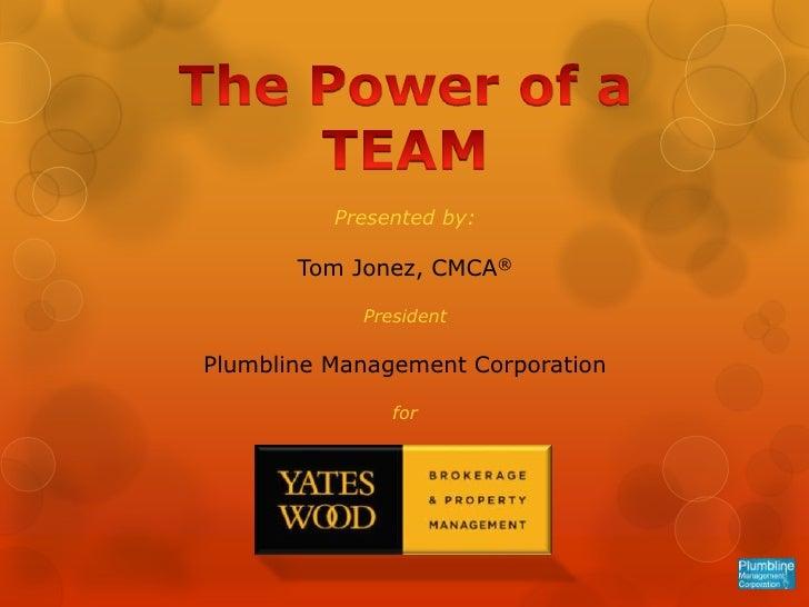 Presented by:       Tom Jonez, CMCA®            PresidentPlumbline Management Corporation               for