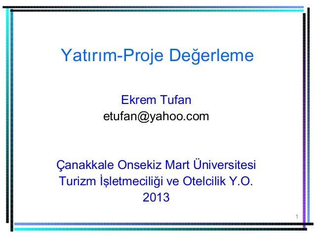 Yatırım-Proje Değerleme           Ekrem Tufan        etufan@yahoo.comÇanakkale Onsekiz Mart ÜniversitesiTurizm İşletmecili...