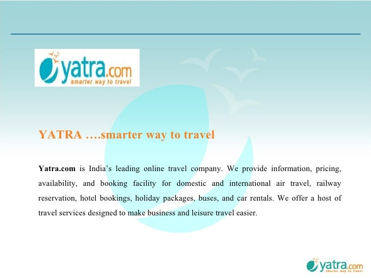 Yatra.com  is India's leading online travel company. We provide information, pricing, availability, and booking facility f...
