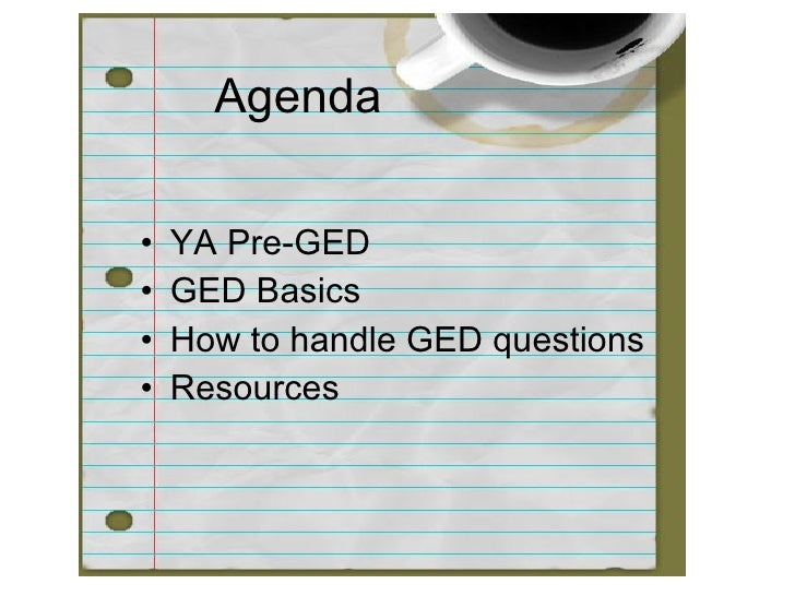 Agenda  •   YA Pre-GED •   GED Basics •   How to handle GED questions •   Resources