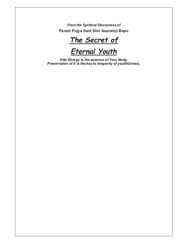 From the Spiritual Discourses of Param Pujya Sant Shri Asaramji Bapu The Secret of Eternal Youth Vital Energy is the essen...