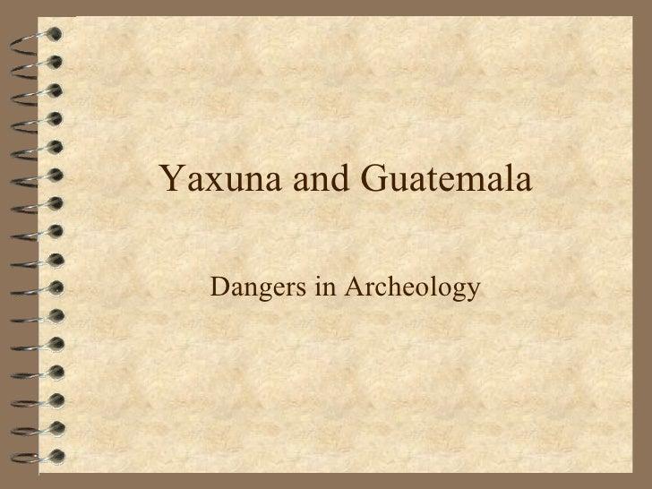 Yaxuna and Guatemala Dangers in Archeology