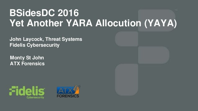 © Fidelis Cybersecurity BSidesDC 2016 Yet Another YARA Allocution (YAYA) John Laycock, Threat Systems Fidelis Cybersecurit...