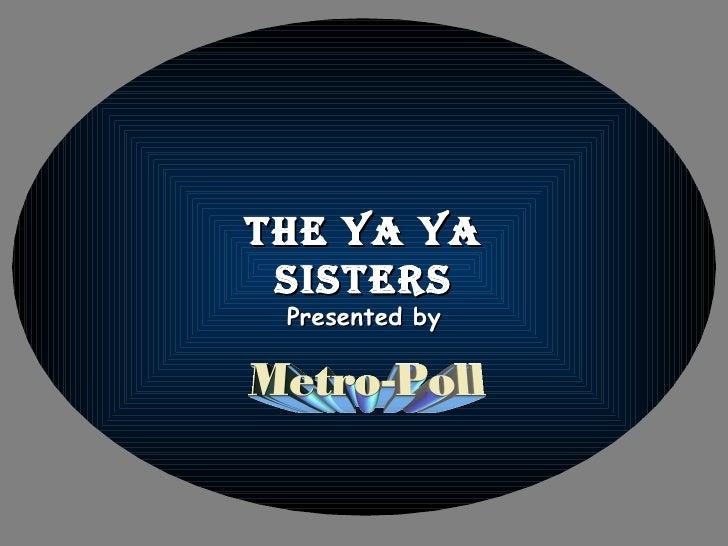 The ya ya  sisTers  Presented by