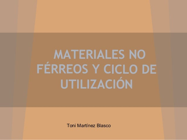 MATERIALES NOFÉRREOS Y CICLO DE   UTILIZACIÓN    Toni Martínez Blasco