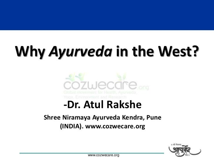 Why Ayurveda in the West?                  -Dr. Atul Rakshe          Shree Niramaya Ayurveda Kendra, Pune               (I...