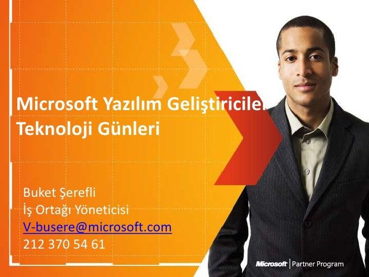 Microsoft Yazılım Geliştiriciler Teknoloji Günleri<br />Buket Şerefli<br />İş Ortağı Yöneticisi<br />V-busere@microsoft.co...
