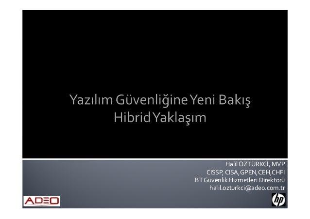 Halil ÖZTÜRKCİ, MVP CISSP, CISA,GPEN,CEH,CHFI BT Güvenlik Hizmetleri Direktörü halil.ozturkci@adeo.com.tr
