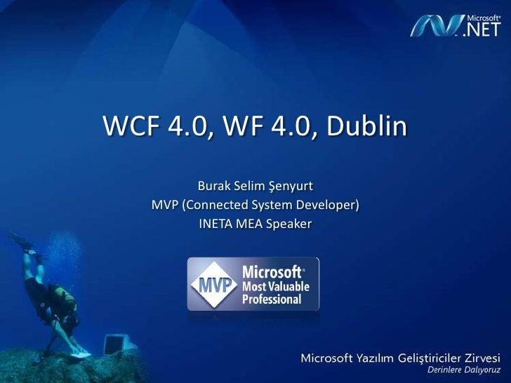 WCF 4.0, WF 4.0, Dublin<br />Burak Selim Şenyurt<br />MVP (Connected System Developer)<br />INETA MEA Speaker<br />
