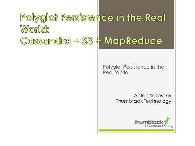 Polyglot Persistence in the Real World  Anton Yazovskiy Thumbtack Technology