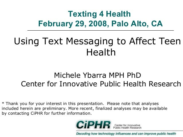 Texting 4 Health February 29, 2008, Palo Alto, CA  Using Text Messaging to Affect Teen Health Michele Ybarra MPH PhD Cente...