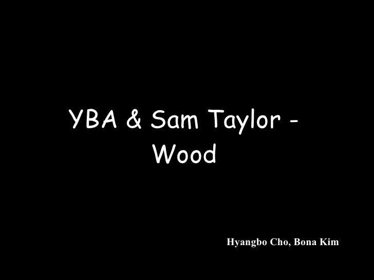 YBA & Sam Taylor - Wood Hyangbo Cho, Bona Kim