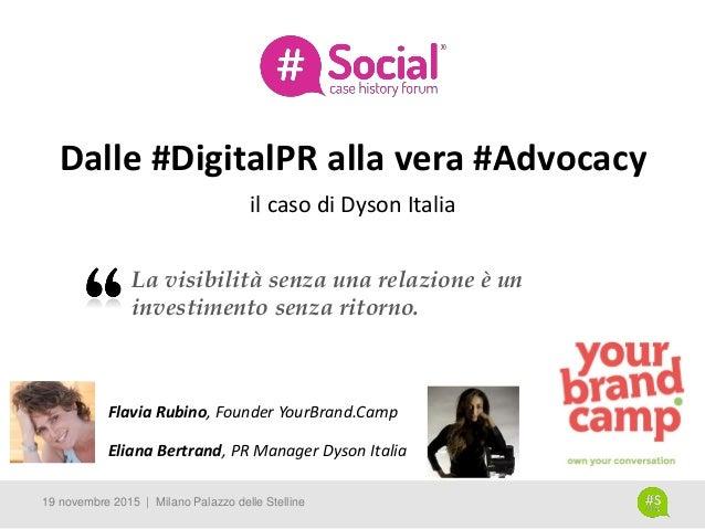 Dalle #DigitalPR alla vera #Advocacy • Flavia Rubino, Founder YourBrand.Camp • Eliana Bertrand, PR Manager Dyson Italia 19...