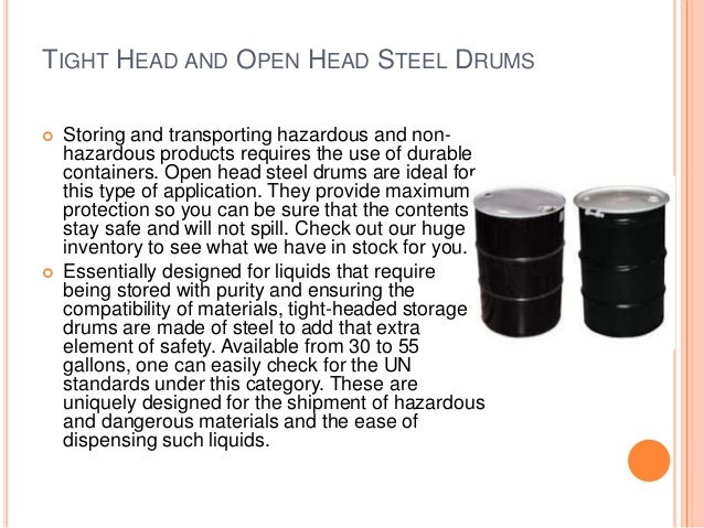 TIGHT HEAD AND OPEN HEAD STEEL DRUMS  Storing and transporting hazardous and non- hazardous products requires the use of ...