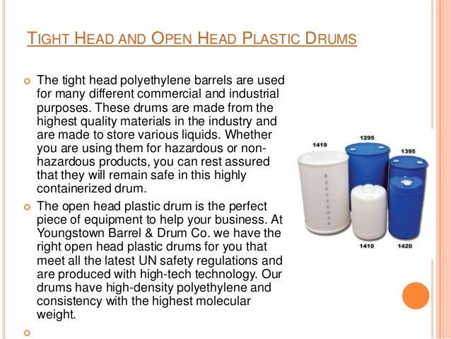 TIGHT HEAD AND OPEN HEAD PLASTIC DRUMS  The tight head polyethylene barrels are used for many different commercial and in...