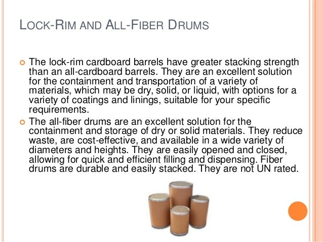 LOCK-RIM AND ALL-FIBER DRUMS  The lock-rim cardboard barrels have greater stacking strength than an all-cardboard barrels...