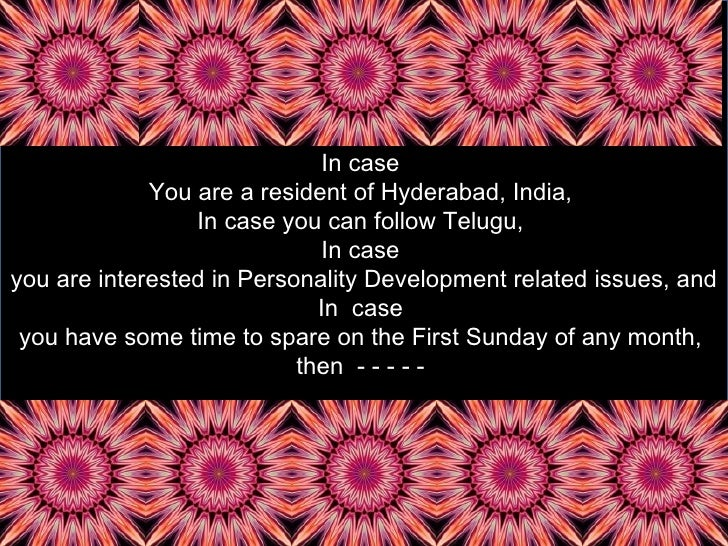 In case  You are a resident of Hyderabad, India,  In case you can follow Telugu,  In case  you are interested in Personali...