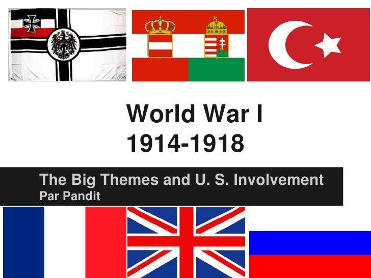 World War I             1914-1918The Big Themes and U. S. InvolvementPar Pandit