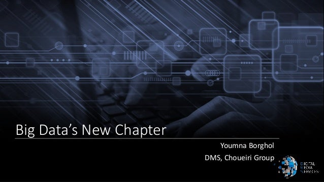 Big Data's New Chapter Youmna Borghol DMS, Choueiri Group