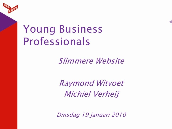 Young Business Professionals       Slimmere Website        Raymond Witvoet        Michiel Verheij       Dinsdag 19 januari...