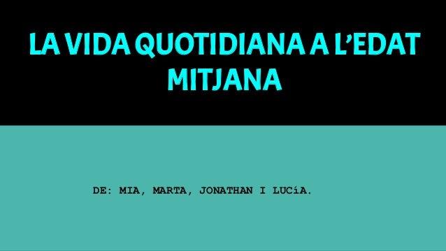 LA VIDAQUOTIDIANAA L'EDAT MITJANA DE: MIA, MARTA, JONATHAN I LUCíA.