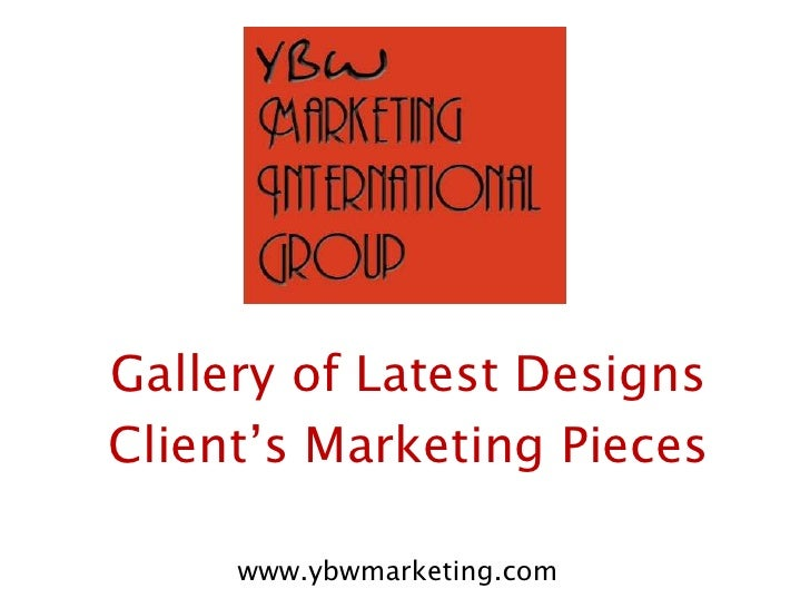 Gallery of Latest Designs<br />Client's Marketing Pieces<br />www.ybwmarketing.com<br />