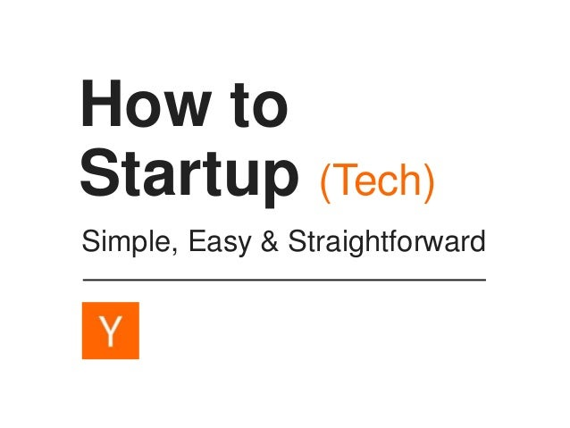 How to Startup (Tech) Simple, Easy & Straightforward