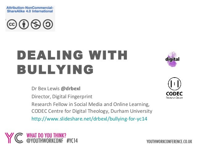 DEALING WITH  BULLYING  Dr Bex Lewis @drbexl  Director, Digital Fingerprint  Research Fellow in Social Media and Online Le...