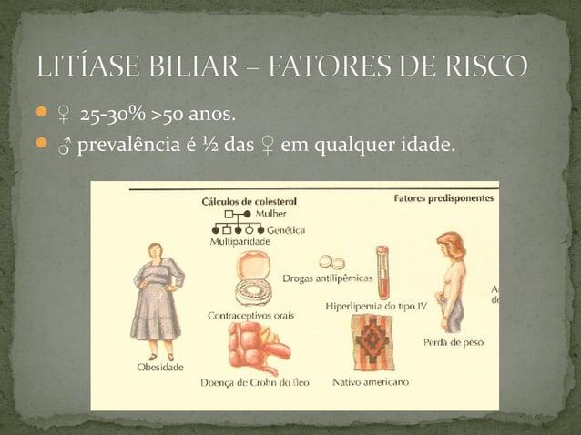 • Exame físico: • Geralmente normal • Pode haver dor leve a moderada à palpação da VB durante episódio agudo. • Exames lab...