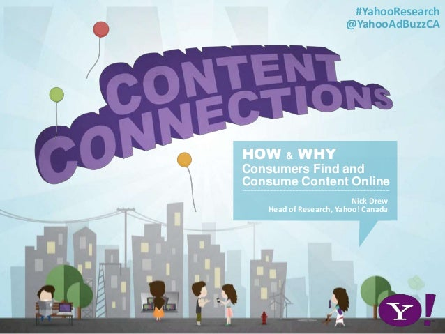 1 HOW & WHY Consumers Find and Consume Content Online Nick Drew Head of Research, Yahoo! Canada #YahooResearch @YahooAdBuz...