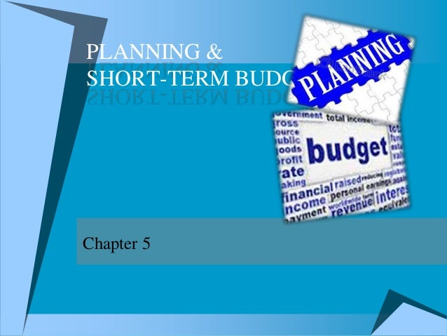 PLANNING & SHORT-TERM BUDGETING  Chapter 5