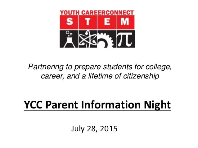 YCC Parent Information Night July 28, 2015 Partnering to prepare students for college, career, and a lifetime of citizensh...
