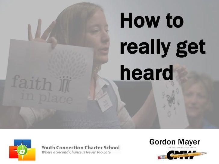 How to really get heard<br />Gordon Mayer<br />