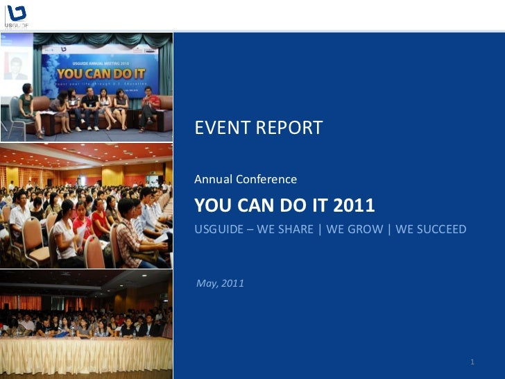 EVENT REPORTAnnual ConferenceYOU CAN DO IT 2011USGUIDE – WE SHARE | WE GROW | WE SUCCEEDMay, 2011                         ...