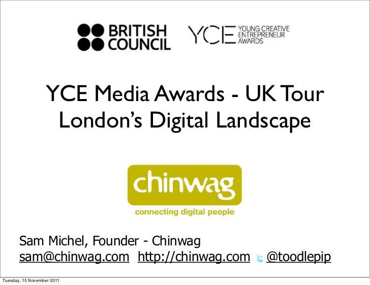 YCE Media Awards - UK Tour                   London's Digital Landscape       Sam Michel, Founder - Chinwag       sam@chin...