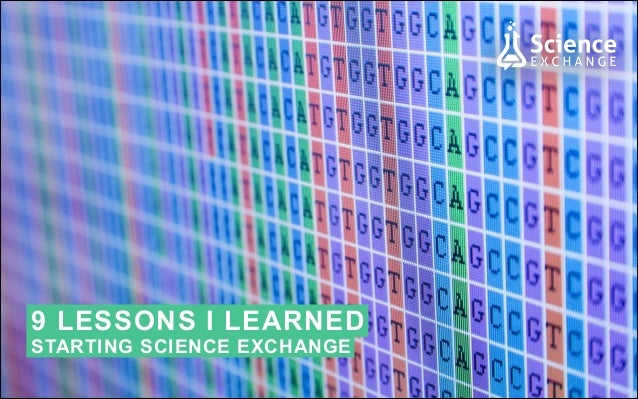 9 LESSONS I LEARNED STARTING SCIENCE EXCHANGE
