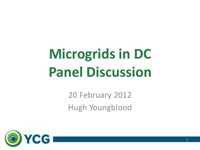 Microgrids in DCPanel Discussion   20 February 2012   Hugh Youngblood                      1