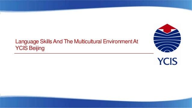 Language SkillsAnd The Multicultural EnvironmentAt YCIS Beijing